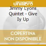 Give iy up cd musicale di Jimmy lyons quintet