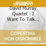 I want to talk about you cd musicale di David murray quartet