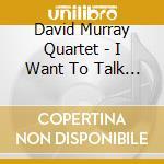 I want to talk about you cd musicale di David murray quartet