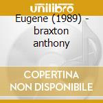 Eugene (1989) - braxton anthony cd musicale di A.braxton & north creative orc
