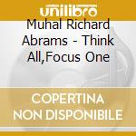 Think all, focus one - muhal richard abrams cd musicale di Muhal richard abrams