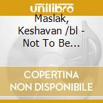 Not to be a star cd musicale di Keshavan /bl Maslak