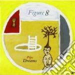 Pipe dreams cd musicale di Figure 8 (rova x 4)