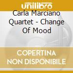 CHANGE OF MOOD cd musicale di Marciano carla 4tet