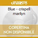 Blue - crispell marilyn cd musicale di Marilyn crispell & stefano mal