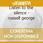 Listen to the silence - russell george cd musicale di George Russell