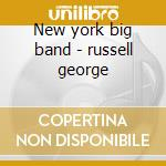 New york big band - russell george cd musicale di George Russell
