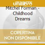 CHILDHOOD DREAMS - cd musicale di Forman Mitchel