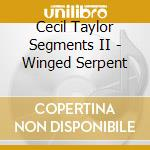 Winged serpent - taylor cecil cd musicale di Cecil taylor segments ii