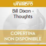 Thoughts - dixon bill cd musicale di Bill Dixon