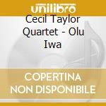 Olu iwa cd musicale di Cecil taylor quartet