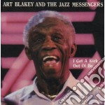 Art Blakey & The Jazz Messengers - I Get A Kick Out Of Bu cd musicale di Art blakey & the jazz messenge