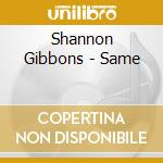 Same cd musicale di Shannon Gibbons