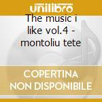 The music i like vol.4 - montoliu tete cd musicale di Tete Montoliu