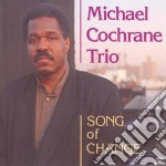 Michael Cochrane Trio - Song Of Change cd musicale di Michael cochrane tri