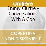 Conversations with a goo cd musicale di Giuffre j./bley p./s