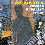 Crossing brooklyn ferry cd musicale di Stephane Furic