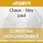 Chaos - bley paul cd musicale di Paul bley/furio di castri/t.ox
