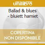 Ballad & blues - bluiett hamiet cd musicale di Bluiett Haniet