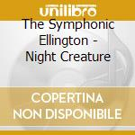 Night creature - cd musicale di The symphonic ellington