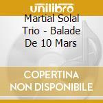 Balade du 10 mars cd musicale di Martial solal trio