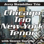 Steinhilber, Jerry - Chicago Trio Ny Tenor cd musicale di Jerry Steinhilber