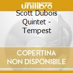 Scott Dubois Quintet - Tempest cd musicale di Dubois scott quintet