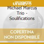 SOULIFICATIONS cd musicale di Marcus michael trio