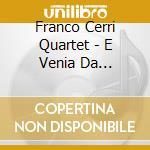 E VENIA DA CAMPI..CERRI cd musicale di CERRI FRANCO QUARTET