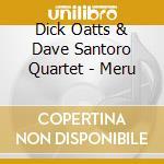 Dick Oatts & Dave Santoro Quartet - Meru cd musicale di Dick oatts & dave santoro quar