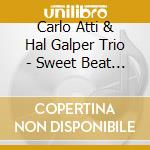 Sweet beat blues - cd musicale di Carlo atti & hal galper trio