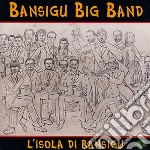 L isola di bansigu cd musicale di Bansigu big b&