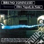 Oltre napoli la notte cd musicale di Bruno Tommaso