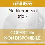 Mediterranean trio - cd musicale di Luigi tessarollo trio