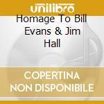 HOMAGE TO BILL EVANS & JIM HALL cd musicale di TESSAROLO/BOLLANI