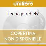 Teenage-rebels! cd musicale