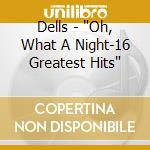 Oh,what a night - 16 greatest hits cd musicale