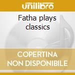 Fatha plays classics cd musicale