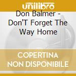 Don't forget the way home cd musicale di Dan Balmer
