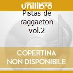 Pistas de raggaeton vol.2 cd musicale di Artisti Vari