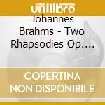 Brahms - Two Rhapsodies Op. 79 / Piano Pieces Opp. 117-119 - Radu Lupu cd musicale di BRAHMS