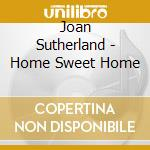 Home sweet home cd musicale di Joan Sutherland