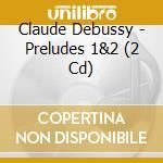 PRELUDI I E II cd musicale di Claude Debussy