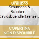 Schumann & Schubert - Davidsbuendlertaenze Op.6 cd musicale di SCHUBERT
