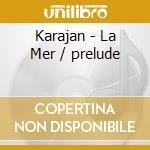 LA MER/PRELUDE KARAJAN cd musicale di DEBUSSY-RAVEL
