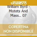 William Byrd - Motets And Mass.. 07 cd musicale di William Byrd