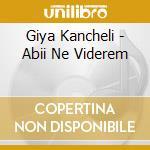 Abii ne viderem cd musicale di Giya Kancheli