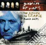 THE SINKING OF THE TITANIC cd musicale di BRYARS GAVIN