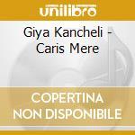 CARIS MERE cd musicale di Giya Kancheli