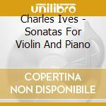 SONATAS FUR VIOLIN AND PIANO cd musicale di Charles Ives